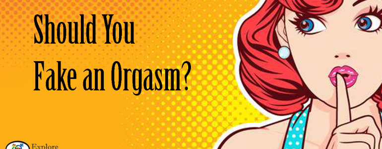 should you fake an orgasm