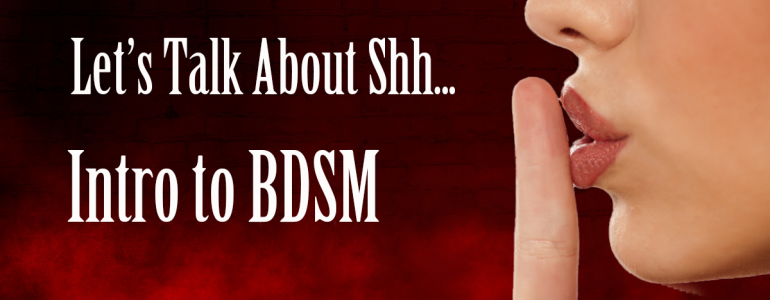 intro to bdsm - let's talk about shhh